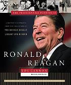 Ronald Reagan : the presidential portfolio : a history illustrated from the collection of the Ronald Reagan Library and Museum
