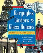 Gargoyles, girders, & glass houses : magnificent master builders