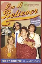 I'm a believer : my life of Monkees, music, and madness