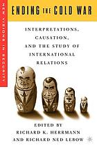 Ending the Cold War : interpretations, causation, and the study of international relations