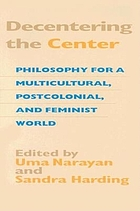 Decentering the center : philosophy for a multicultural, postcolonial, and feminist world