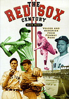 The Red Sox century : voices and memories from Fenway Park