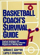 Basketball coach's survival guide : practical techniques and materials for building an effective program and a winning team