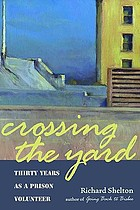 Crossing the yard : thirty years as a prison volunteer