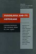 Yugoslavia and its historians : understanding the Balkan wars of the 1990s