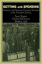 Getting and spending : European and American consumer societies in the twentieth century