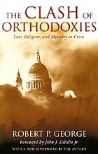 The clash of orthodoxies : law, religion, and morality in crisis