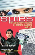 Spies : the undercover world of secrets, gadgets and lies