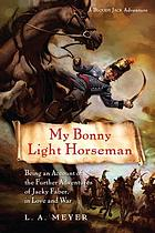 My bonny light horseman : being an account of the further adventures of Jacky Faber, in love and war