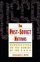 The Post Soviet nations : perspectives on the demise of the USSR