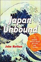 Japan unbound : a volatile nation's quest for pride and purpose