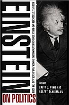 Einstein on politics : his private thoughts and public stands on nationalism, Zionism, war, peace, and the bomb