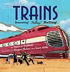 Trains : steaming! pulling! huffing!