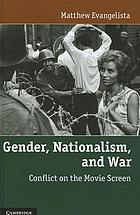 Gender, nationalism, and war : conflict on the movie screen
