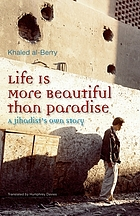 Life is more beautiful than paradise a jihadist's own story