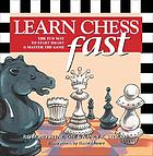 Learn chess fast : the fun way to start smart & master the game