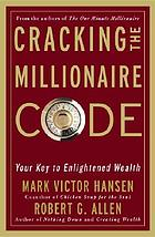 Cracking the millionaire code : your key to enlightened wealth