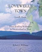 Lovewell's town : Lovell, Maine : from howling wilderness to vacationland in trust