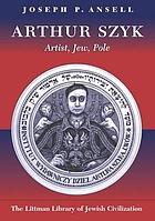 Arthur Szyk : artist, Jew, Pole