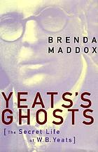 Yeats's ghosts : the secret life of W.B. Yeats