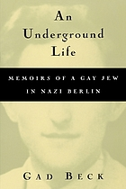 An underground life : memoirs of a gay Jew in Nazi Berlin