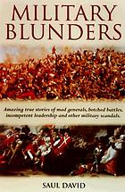 Military blunders : the how and why of military failure
