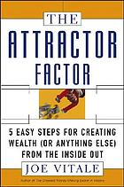 The attractor factor 5 easy steps for creating wealth (or anything else) from the inside out