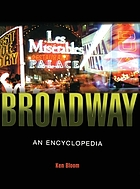 Broadway : its history, people, and places : an encyclopedia