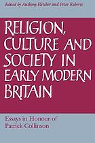 Religion, culture, and society in early modern Britain : essays in honour of Patrick Collinson