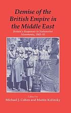 Demise of the British empire in the Middle East : Britain's responses to nationalist movements, 1943-55