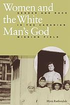 Women and the white man's God : gender and race in the Canadian mission field