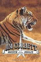 Jim Corbett : master of the jungle