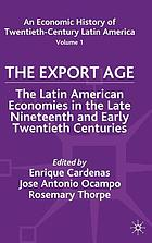 An economic history of twentieth-century Latin America. Vol. 1, The export age: the Latin American economies in the late ninetwwnth and early twentieth centuries