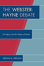 The Webster-Hayne debate : an inquiry into the nature of union