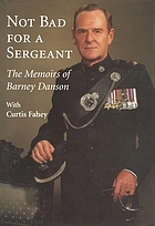 Not bad for a sergeant : the memoirs of Barney Danson