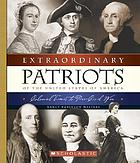 Extraordinary patriots of the United States of America : Colonial times to pre-Civil War