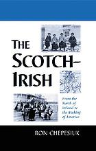 The Scotch-Irish : from the north of Ireland to the making of America