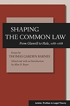 Shaping the common law : from Glanvill to Hale, 1188-1688