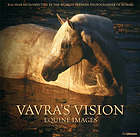Vavra's vision : a sixty-year retrospective by the world's premier photographer of horses
