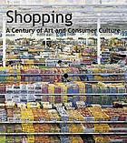 Shopping : a century of art and consumer culture