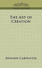 The art of creation; essays on the self and its powers