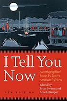 I tell you now : autobiographical essays by Native American writers
