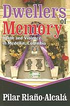 Dwellers of memory : youth and violence in Medellín, Colombia