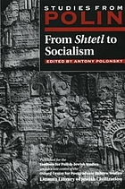 From shtetl to socialism : studies from Polin