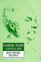 Gabriel Fauré : a musical life