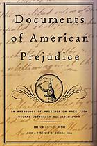 Documents of American prejudice : an anthology of writings on race from Thomas Jefferson to David Duke