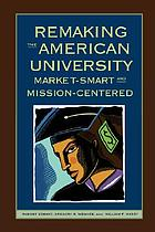 Remaking the American university : market-smart and mission-centered