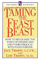 Taming the feast beast : how to recognize the voice of fatness and end your struggle with food forever