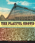 The playful crowd : pleasure places in the twentieth century