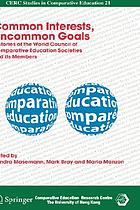 Common interests, uncommon goals : histories of the World Council of Comparative Education Societies and its members